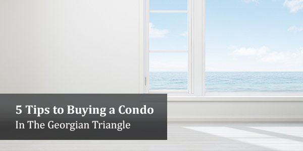 5 Tips for Buying a Condo In the Georgian Triangle