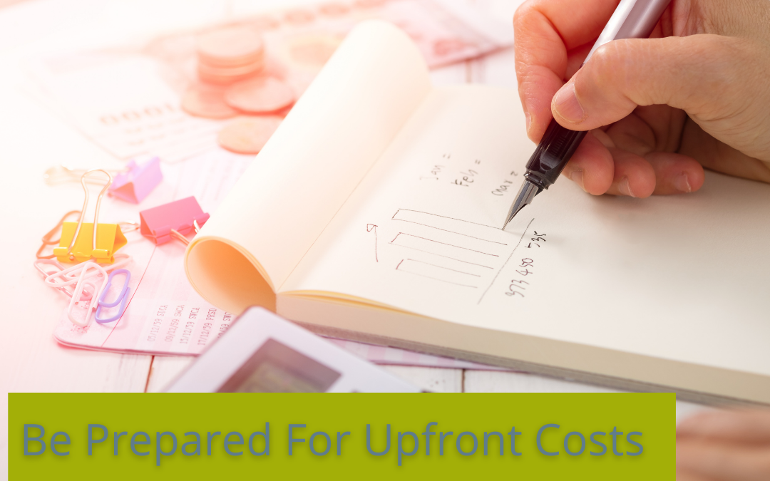 Be Prepared For Up-Front Costs