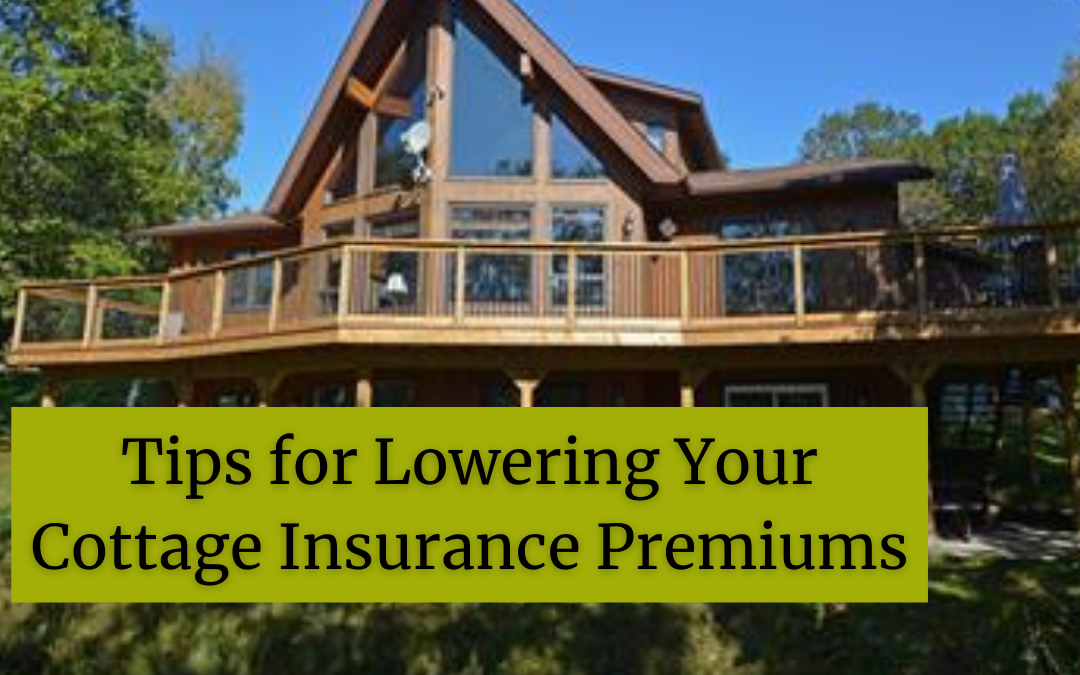 Tips for lowering your cottage insurance premiums